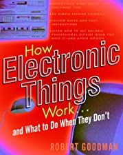 How Electronic Things Work And What to do When by Goodman