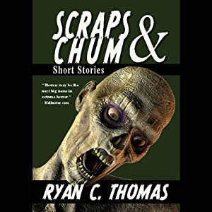 Scraps & Chum: Zombies, Monsters, Ghosts and Other Short Stories | [ryan C. Thomas]