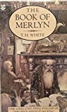 """The Book of Merlyn: Unpublished Conclusion to the """"Once and Future King"""" (0006157254) by T.H. WHITE"""