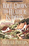 Wild Grows the Heather in Devon (Secrets of Heathersleigh Hall) (0764220438) by Phillips, Michael