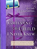 img - for Grieving the Child I Never Knew book / textbook / text book
