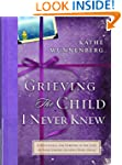Grieving The Child I Never Knew: A De...