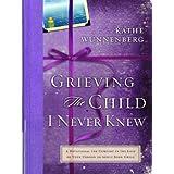 Grieving the Child I Never Knew ~ Kathe Wunnenberg