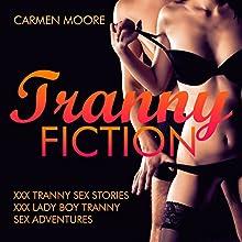 Tranny Fiction: XXX Tranny Sex Stories XXX Lady Boy Tranny Sex Adventures | Livre audio Auteur(s) : Carmen Moore Narrateur(s) : Cheyanne Humble