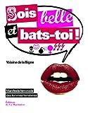echange, troc Yolaine de La Bigne - Sois belle et bats-toi ! : Manifeste féministe des femmes féminines