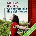 Con te fino alla fine del mondo Hörbuch von Nicolas Barreau Gesprochen von: Gianluca Crisafi