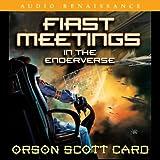 First Meetings: In the Enderverse (Unabridged)