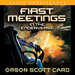 First Meetings: In the Enderverse (       UNABRIDGED) by Orson Scott Card Narrated by Gabrielle De Cuir, Amanda Karr, Stefan Rudnicki