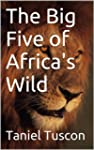 The Big Five of Africa's Wild (Englis...