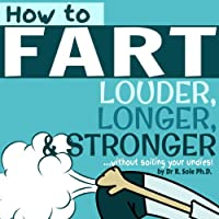 (FREE on 11/26) How To Fart - Louder, Longer, And Stronger...without Soiling Your Undies!  Also Learn How To Fart On Command, Fart More Often, And Increase The Smell. by Dr R. Sole - http://eBooksHabit.com