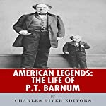 American Legends: The Life of P.T. Barnum |  Charles River Editors