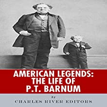 American Legends: The Life of P.T. Barnum (       UNABRIDGED) by Charles River Editors Narrated by Johanna Oosterwyk