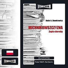 Michnikowszczyzna. Zapis choroby Audiobook by Rafal A. Ziemkiewicz Narrated by Rafal A. Ziemkiewicz