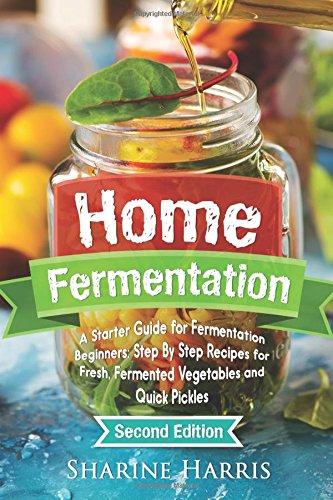 home-fermentation-a-starter-guide-for-fermentation-beginners-step-by-step-recipes-for-fresh-fermente