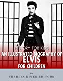 History for Kids: An Illustrated Biography of Elvis Presley for Children