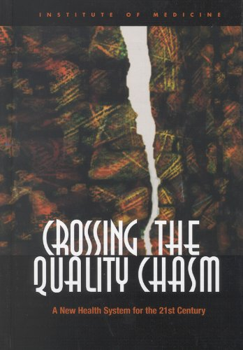 Crossing the Quality Chasm: A New Health System for the...