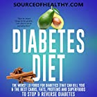 Diabetes Diet: The Worst 10 Foods for Diabetics (That Can Kill You) & the Best Carbs, Fats, Proteins and Superfoods to Stop & Reverse Diabetes Hörbuch von  Source of Healthy Gesprochen von: Rick Moore