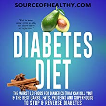 Diabetes Diet: The Worst 10 Foods for Diabetics (That Can Kill You) & the Best Carbs, Fats, Proteins and Superfoods to Stop & Reverse Diabetes Audiobook by  Source of Healthy Narrated by Rick Moore