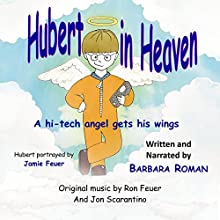 Hubert in Heaven: A Hi-Tech Angel Gets His Wings Audiobook by Barbara Roman Narrated by Barbara Roman