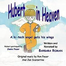 Hubert in Heaven: A Hi-Tech Angel Gets His Wings | Livre audio Auteur(s) : Barbara Roman Narrateur(s) : Barbara Roman