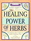 The Healing Power of Herbs: The Enlightened Persons Guide to the Wonders of Medicinal Plants