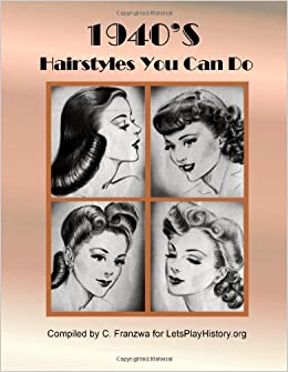 1940's Hairstyles You Can Do: C. Franzwa: 9781478272977: Amazon.com ...