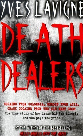 Death Dealers: A Witness to the Drug Wars That Are Bleeding America by Lavigne, Yves (1999) Paperback