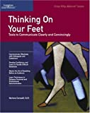 Crisp: Thinking On Your Feet: Tools to Communicate Clearly and Convincingly (Crisp Fifty-Minute Books)