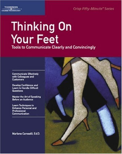 Image for Crisp: Thinking On Your Feet: Tools to Communicate Clearly and Convincingly (Crisp Fifty-Minute Books)