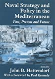 Naval Strategy and Power in the Mediterranean: Past, Present and Future (Cass Series: Naval Policy and History)