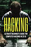 HACKING: Ultimate Beginners Guide to Computer Hacking in 2016: Hacking for Beginners, Hacking University, Hacking Made Easy, Hacking Exposed, Hacking Basics, How To Hack, Penetration Testing