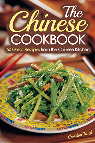 The Chinese Cookbook: 50 Great Recipes from the Chinese Kitchen (Chinese Cooking) by Gordon Rock