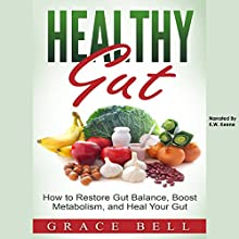 Healthy Gut: How to Restore Gut Balance, Boost Metabolism, and Heal Your Gut Audiobook by Grace Bell Narrated by K.W. Keene