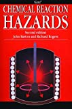 Chemical Reaction Hazards: A Guide to Safety, Second Edition (0852954646) by John Barton