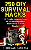 Search : 250 DIY Survival Hacks: 25 Everyday Household Items and 10 Lifesaving Uses for Each in a Life or Death Situation