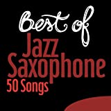 Best of Jazz Saxophone - 50 Songs