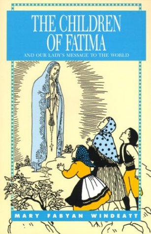 The Children of Fatima and Our Lady's Message to the World (Stories of the Saints for Young People Ages 10 to 100), Mary Fabyan Windeatt