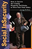Social InSecurity: How to Survive the Coming Prosperity and Retire at Twice Your Final Salary (0595002935) by Perry, George