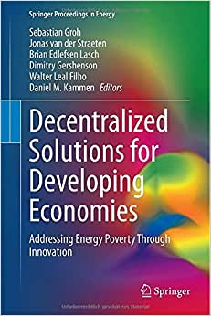Decentralized Solutions For Developing Economies: Addressing Energy Poverty Through Innovation (Springer Proceedings In Energy)