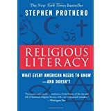 Religious Literacy: What Every American Needs to Know--And Doesn't ~ Stephen R. Prothero