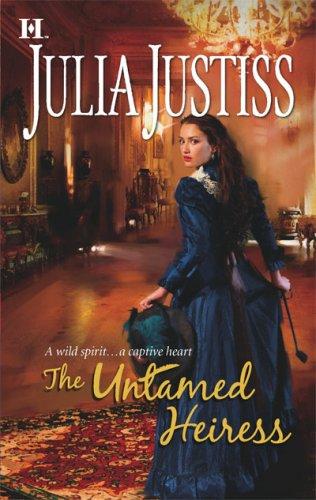 The Untamed Heiress, JULIA JUSTISS