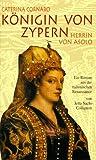 Caterina Cornaro. Königin von Zypern, Herrin von Asolo: Ein Roman aus der italienischen Renaissance