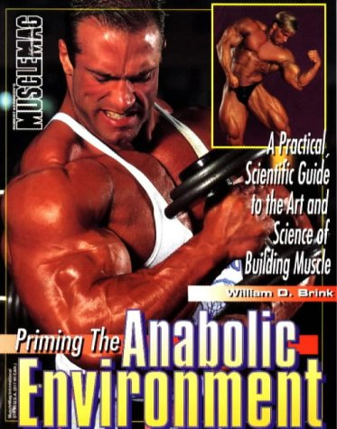 Priming the Anabolic Environment: A Prestical, Scientific Guide to the Art and Science of Building Muscles