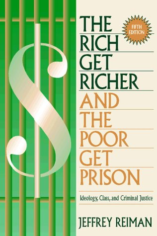 Rich Get Richer and the Poor Get Prison, The: Ideology, Class, and Criminal Justice, Jeffrey Reiman