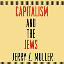 Capitalism and the Jews (       UNABRIDGED) by Jerry Z. Muller Narrated by Jonathan Davis