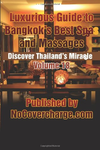 Luxurious Guide to Bangkok's Best Spas and Massages: Discover Thailand's Miracles Volume 18