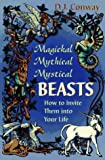 Magickal, Mythical, Mystical Beasts: How to Invite Them Into Your Life (1567181767) by Conway, D.J.