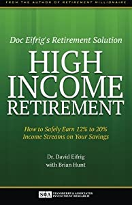 High Income Retirement: How to Safely Earn 12% to 20% Income Streams on Your Savings by Stansberry & Associates