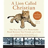 A Lion Called Christian: The True Story of the Remarkable Bond Between Two Friends and a Lionby Anthony Bourke