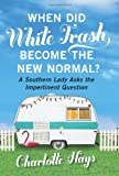 When Did White Trash Become the New Normal?: A Southern Lady Asks the Impertinent Question